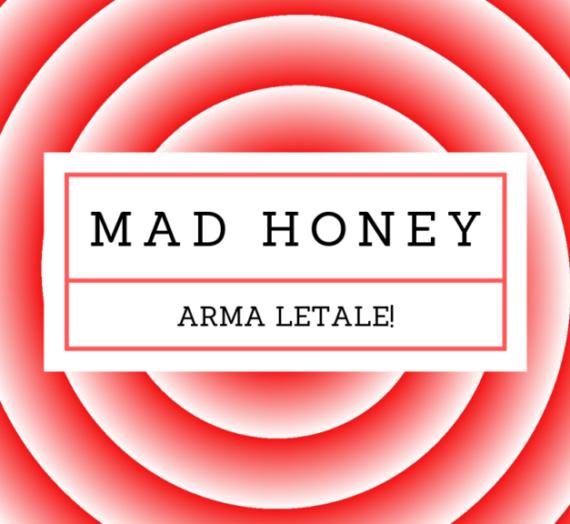 Mad honey: arma letale!